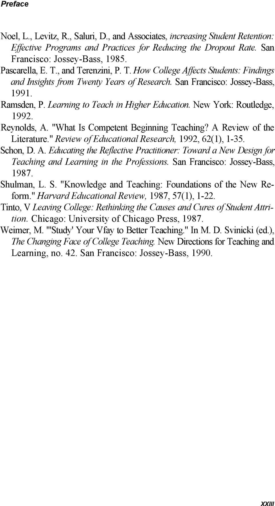 "New York: Routledge, 1992. Reynolds, A. ""What Is Competent Beginning Teaching? A Review of the Literature."" Review of Educational Research, 1992, 62(1), 1-35. Schon, D. A. Educating the Reflective Practitioner: Toward a New Design for Teaching and Learning in the Professions."