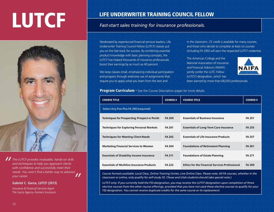 By combining essential product knowledge with basic planning concepts, the LUTCF has helped thousands of insurance professionals boost their earnings by as much as 40 percent.