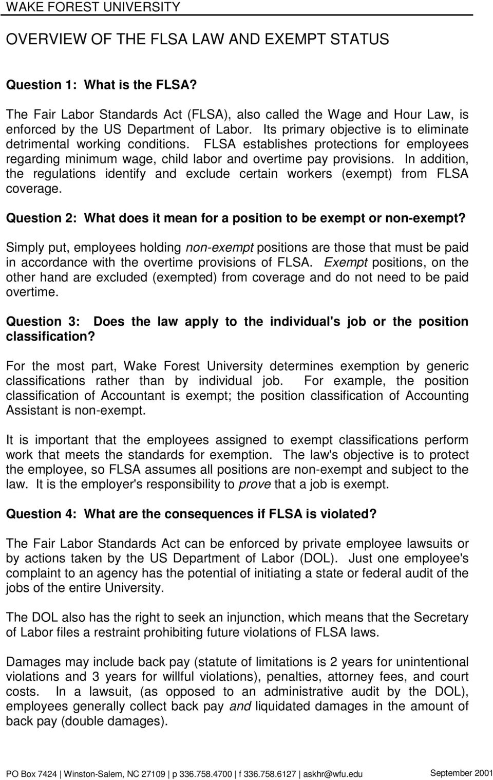 In addition, the regulations identify and exclude certain workers (exempt) from FLSA coverage. Question 2: What does it mean for a position to be exempt or non-exempt?