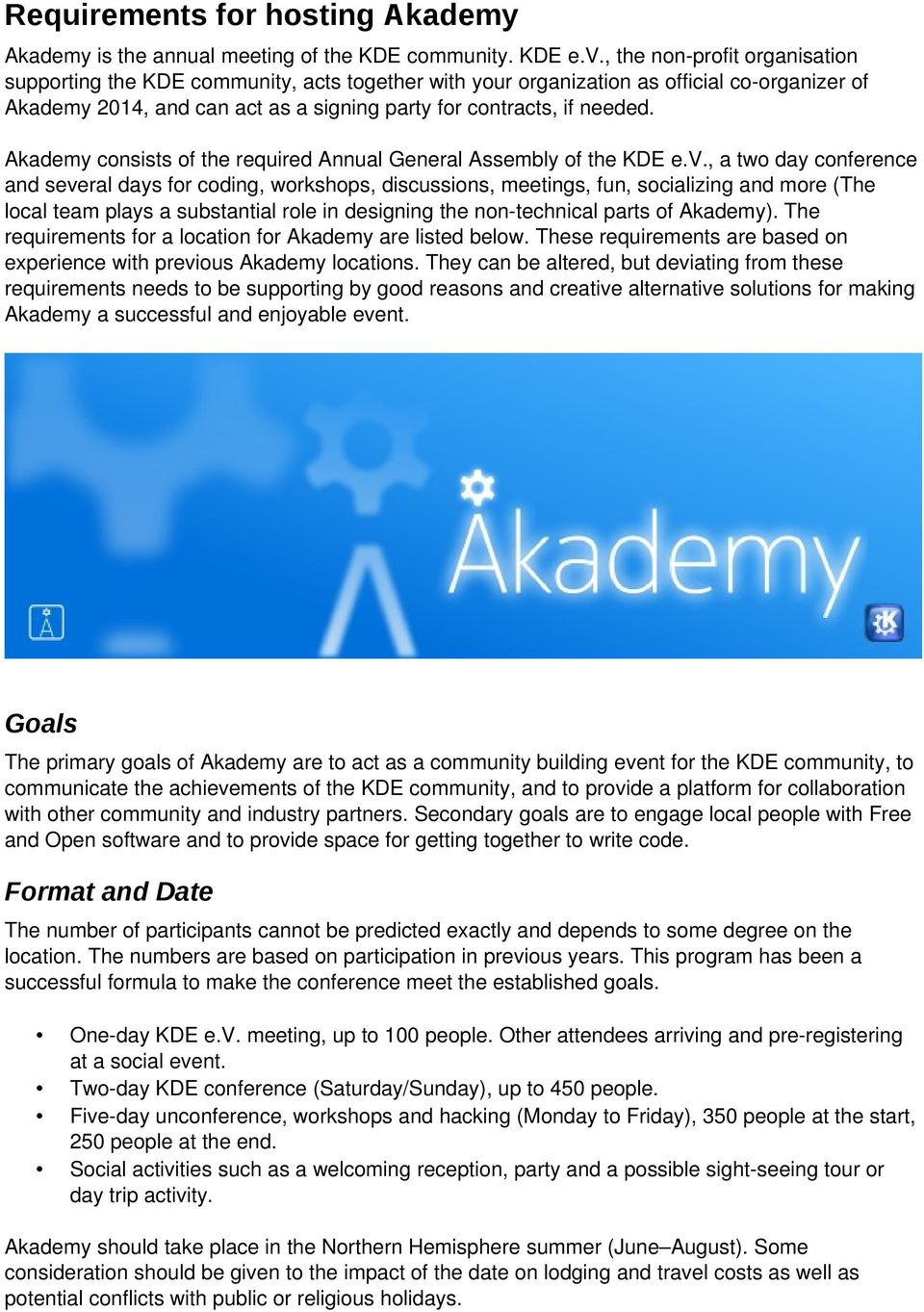 Akademy consists of the required Annual General Assembly of the KDE e.v.