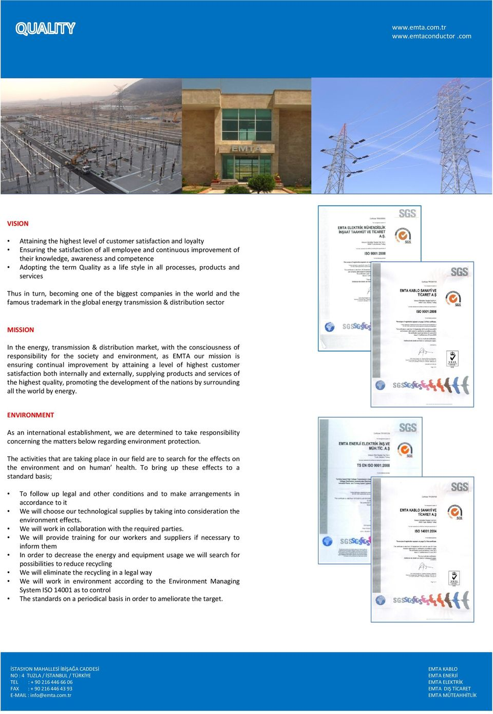 distribution sector MISSION In the energy, transmission & distribution market, with the consciousness of responsibility for the society and environment, as EMTA our mission is ensuring continual