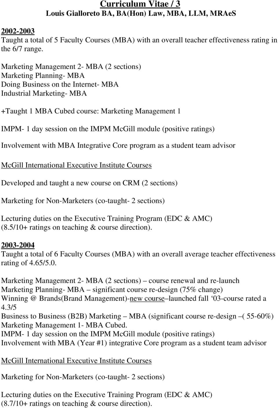 Integrative Core program as a student team advisor Developed and taught a new course on CRM (2 sections) Marketing for Non-Marketers (co-taught- 2 sections) (8.