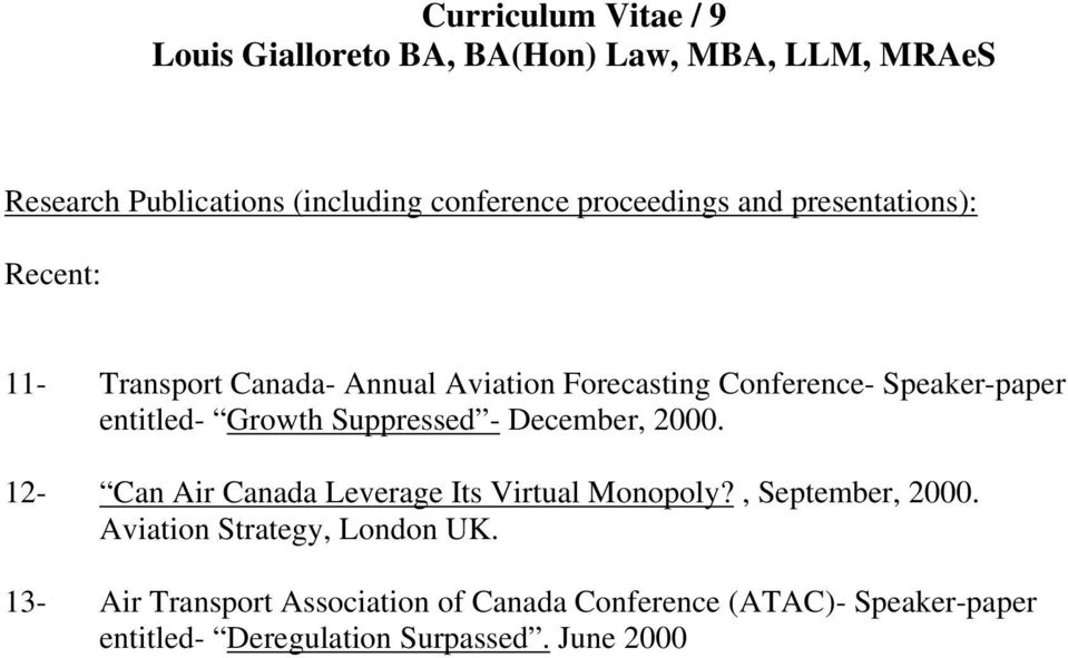 December, 2000. 12- Can Air Canada Leverage Its Virtual Monopoly?, September, 2000.
