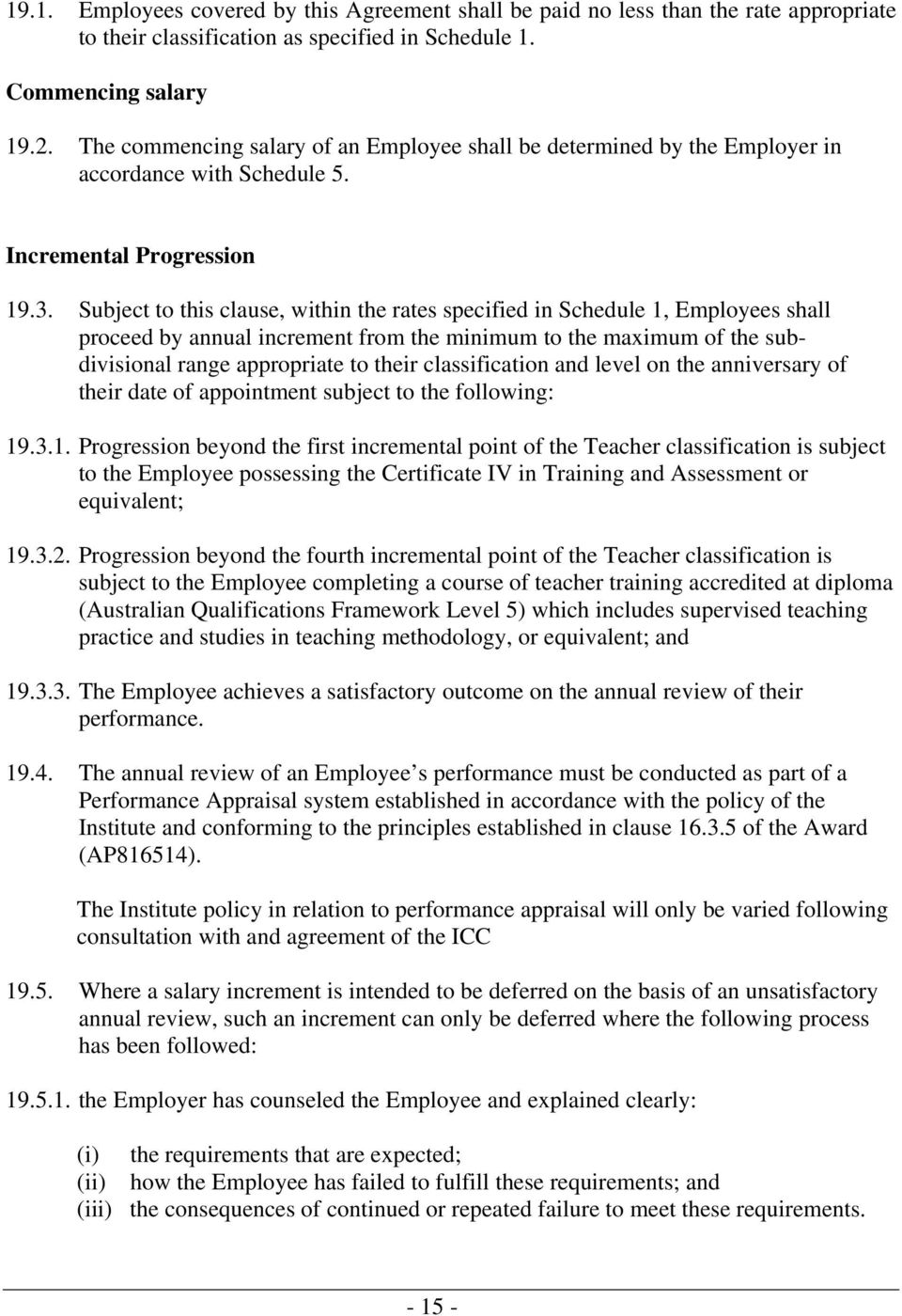 Subject to this clause, within the rates specified in Schedule 1, Employees shall proceed by annual increment from the minimum to the maximum of the subdivisional range appropriate to their