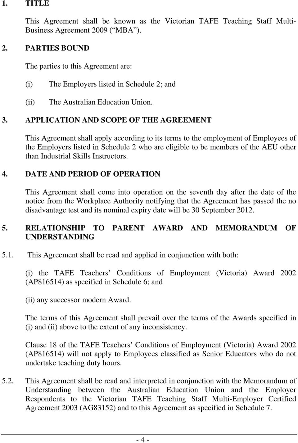 APPLICATION AND SCOPE OF THE AGREEMENT This Agreement shall apply according to its terms to the employment of Employees of the Employers listed in Schedule 2 who are eligible to be members of the AEU