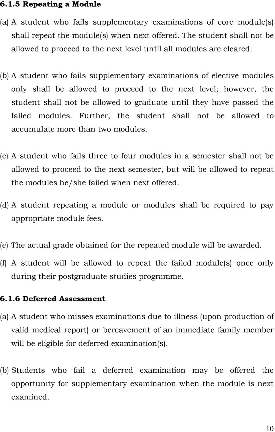 (b) A student who fails supplementary examinations of elective modules only shall be allowed to proceed to the next level; however, the student shall not be allowed to graduate until they have passed