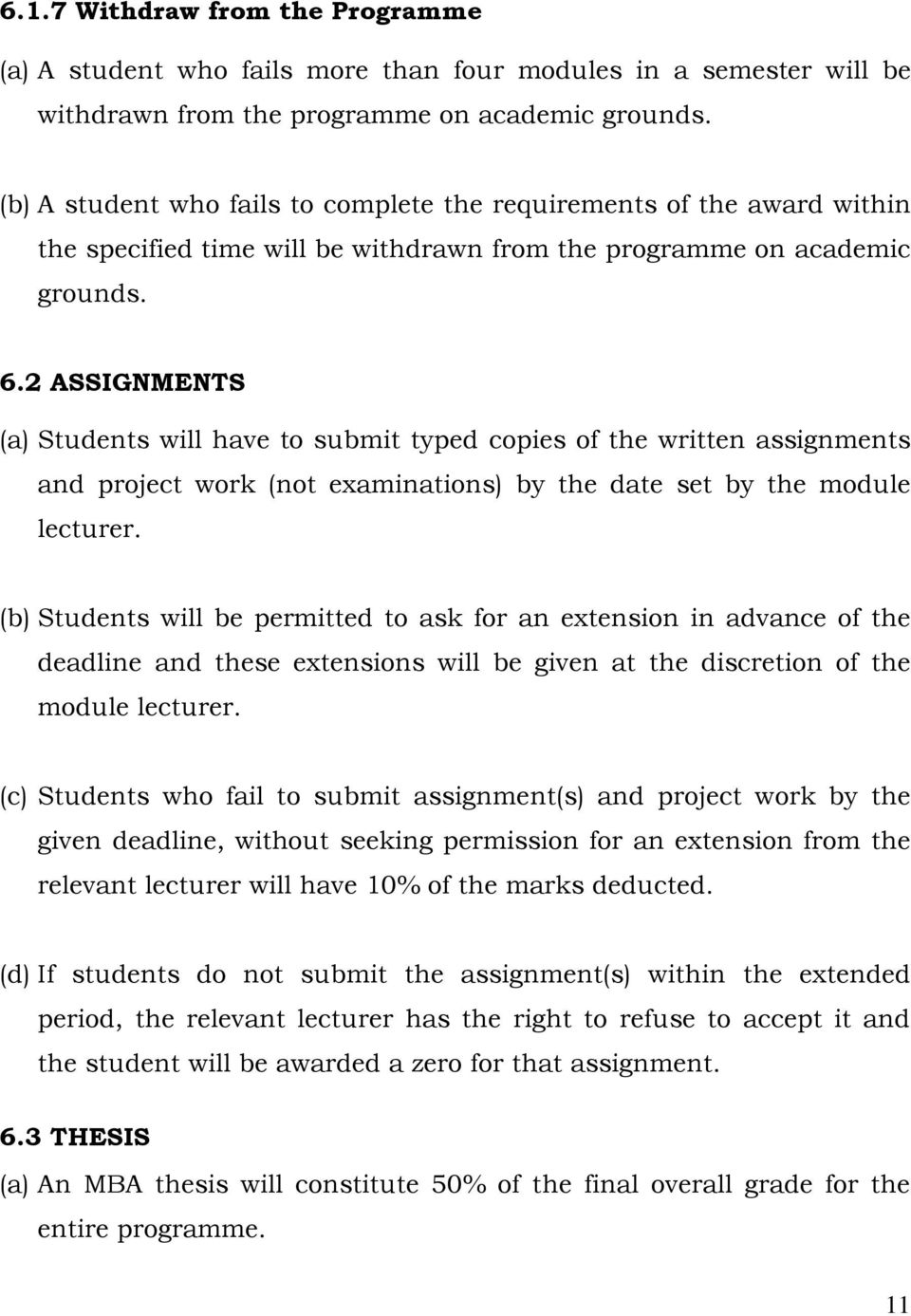 2 ASSIGNMENTS (a) Students will have to submit typed copies of the written assignments and project work (not examinations) by the date set by the module lecturer.
