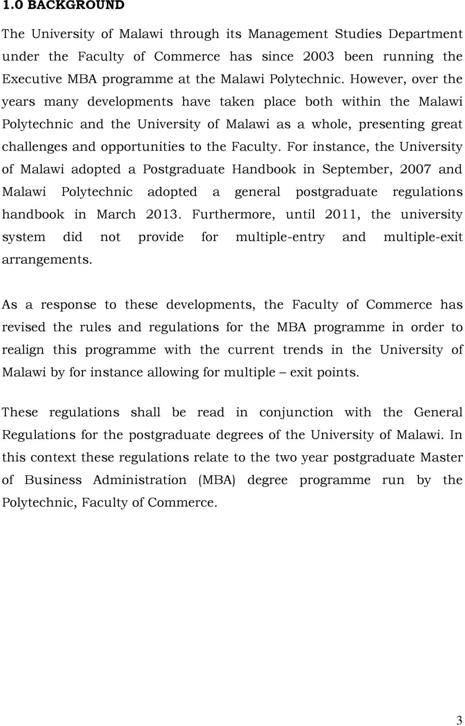 For instance, the University of Malawi adopted a Postgraduate Handbook in September, 2007 and Malawi Polytechnic adopted a general postgraduate regulations handbook in March 2013.