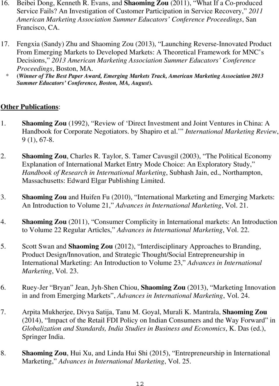 Fengxia (Sandy) Zhu and Shaoming Zou (2013), Launching Reverse-Innovated Product From Emerging Markets to Developed Markets: A Theoretical Framework for MNC s Decisions, 2013 American Marketing