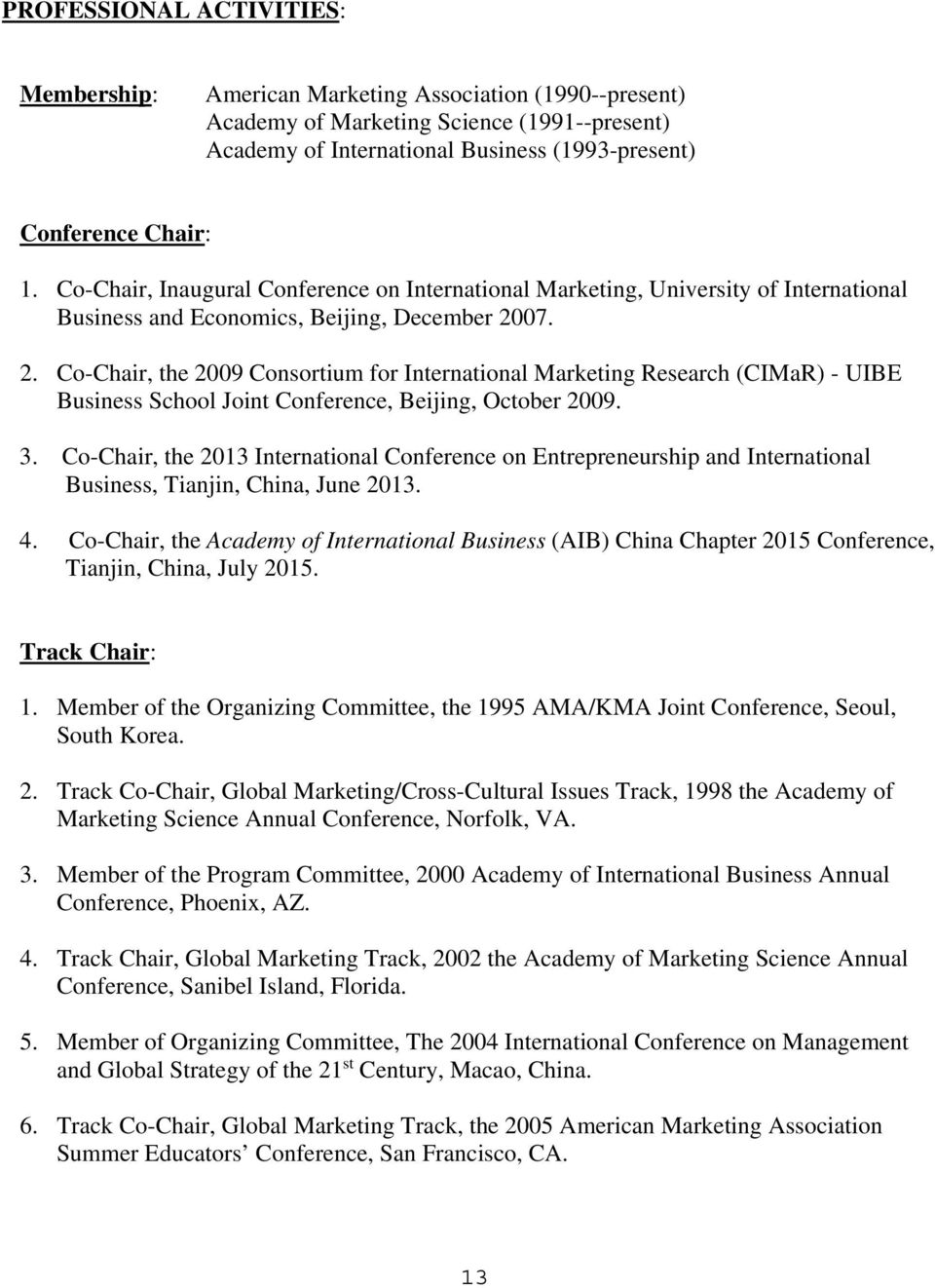07. 2. Co-Chair, the 2009 Consortium for International Marketing Research (CIMaR) - UIBE Business School Joint Conference, Beijing, October 2009. 3.
