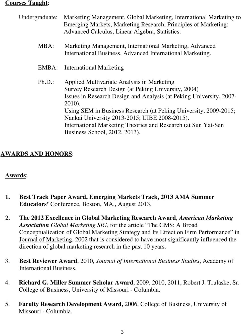 International Marketing Applied Multivariate Analysis in Marketing Survey Research Design (at Peking University, 2004) Issues in Research Design and Analysis (at Peking University, 2007-2010).