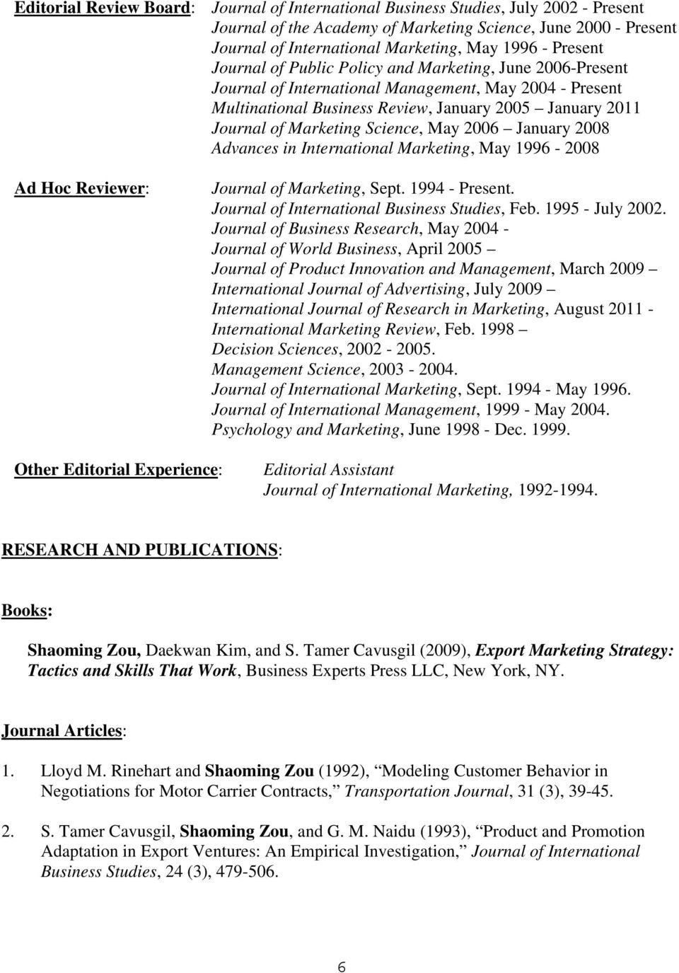 Science, May 2006 January 2008 Advances in International Marketing, May 1996-2008 Ad Hoc Reviewer: Journal of Marketing, Sept. 1994 - Present. Journal of International Business Studies, Feb.