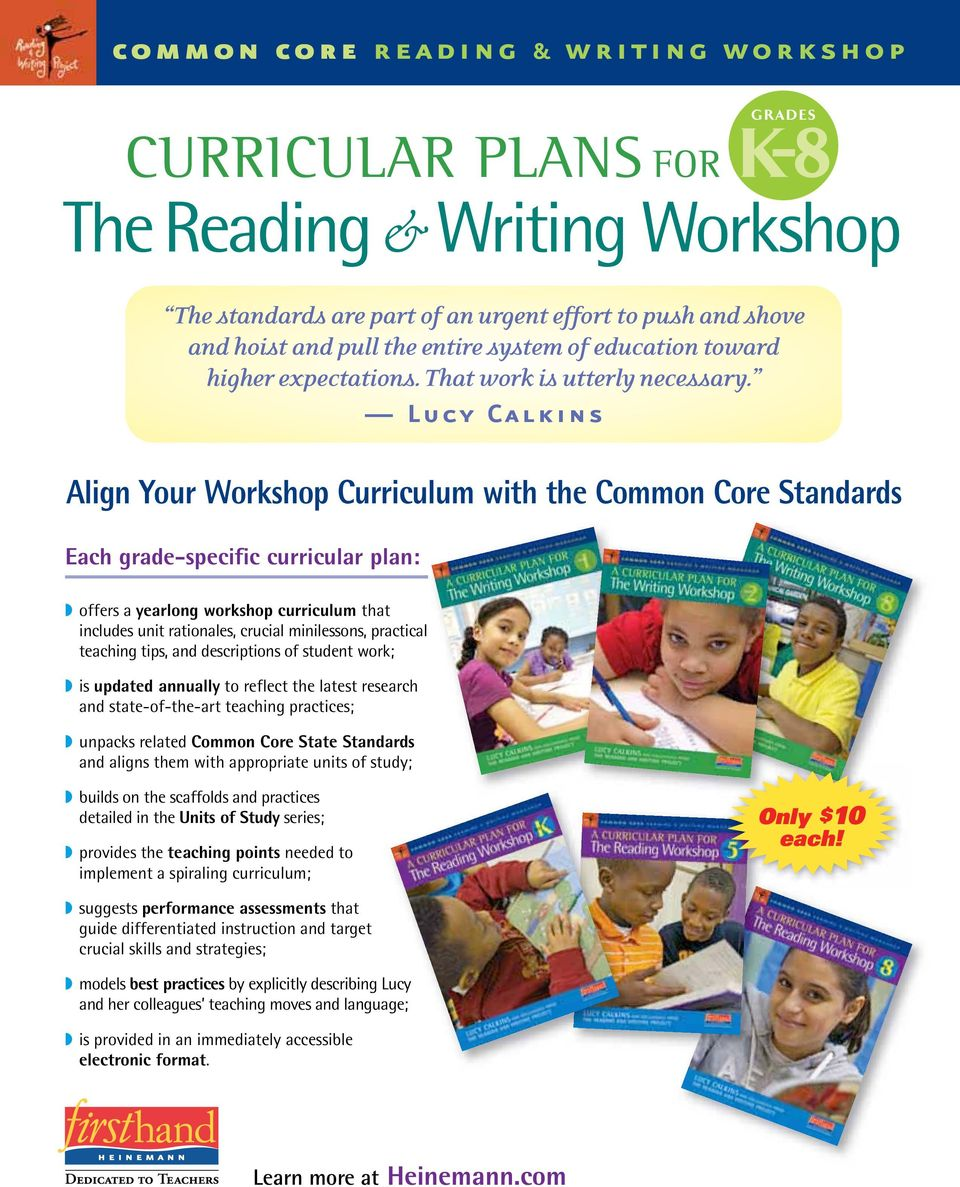 Lucy Calkins Align Your Workshop Curriculum with the Common Core Standards Each grade-specific curricular plan: offers a yearlong workshop curriculum that includes unit rationales, crucial