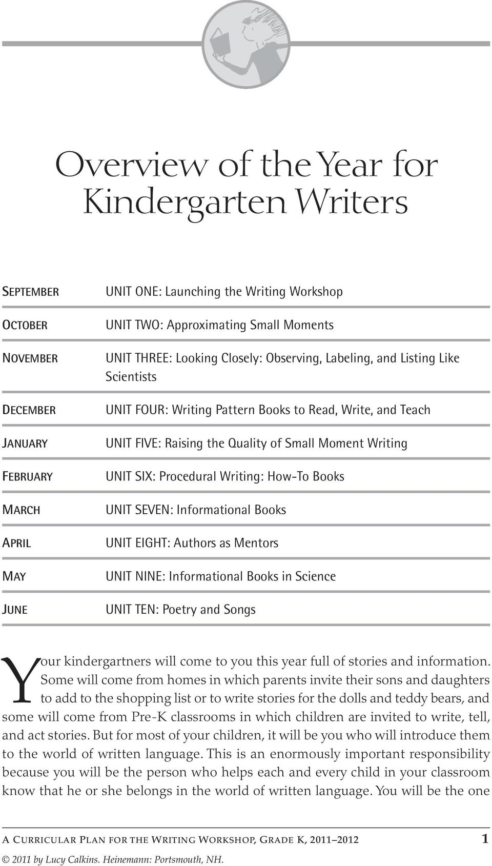 SIX: Procedural Writing: How-To Books UNIT SEVEN: Informational Books UNIT EIGHT: Authors as Mentors UNIT NINE: Informational Books in Science UNIT TEN: Poetry and Songs Your kindergartners will come