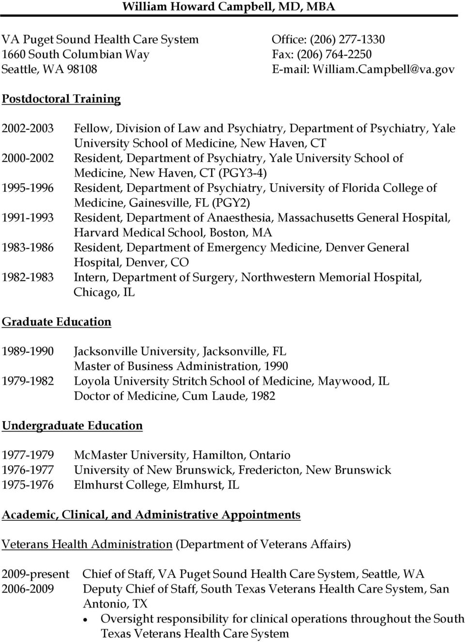 Yale University School of Medicine, New Haven, CT (PGY3-4) 1995-1996 Resident, Department of Psychiatry, University of Florida College of Medicine, Gainesville, FL (PGY2) 1991-1993 Resident,