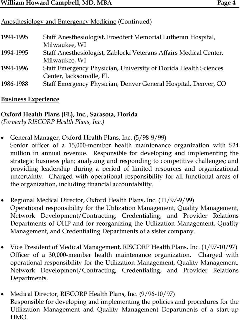 CO Business Experience Oxford Health Plans (FL), Inc., Sarasota, Florida (Formerly RISCORP Health Plans, Inc.) General Manager, Oxford Health Plans, Inc.