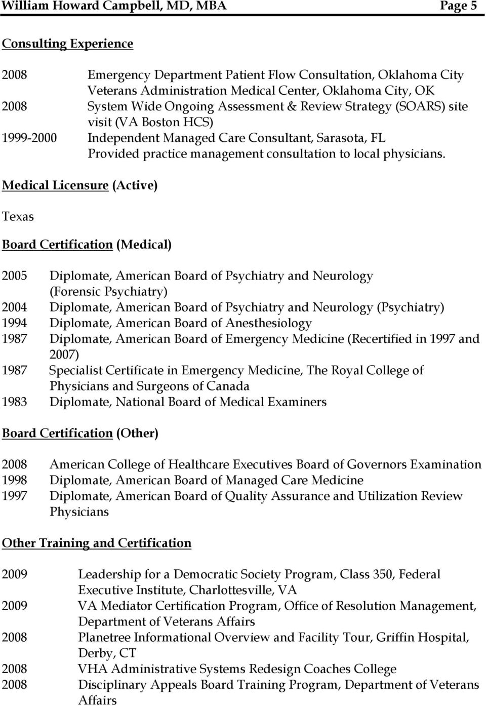 Medical Licensure (Active) Texas Board Certification (Medical) 2005 Diplomate, American Board of Psychiatry and Neurology (Forensic Psychiatry) 2004 Diplomate, American Board of Psychiatry and