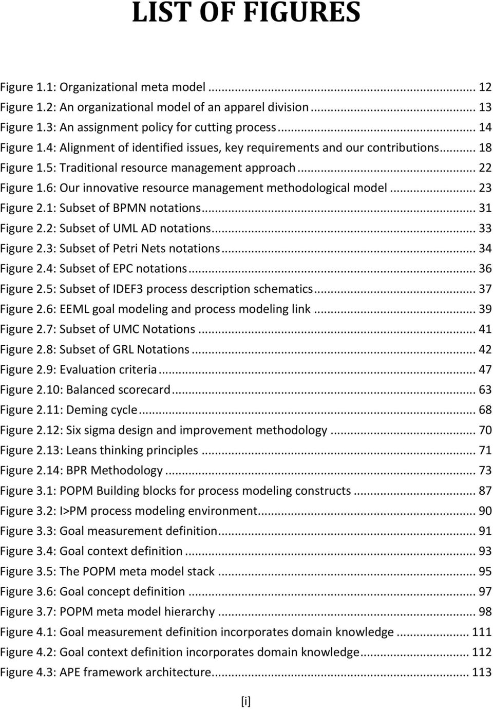 6: Our innovative resource management methodological model... 23 Figure 2.1: Subset of BPMN notations... 31 Figure 2.2: Subset of UML AD notations... 33 Figure 2.3: Subset of Petri Nets notations.