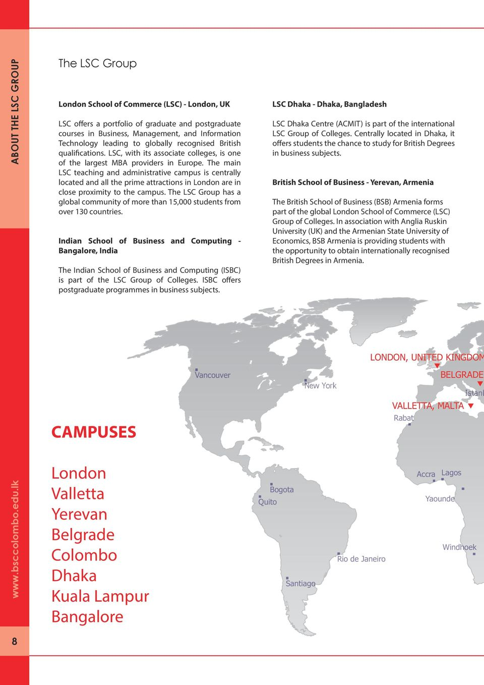 The main LSC teaching and administrative campus is centrally located and all the prime attractions in London are in close proximity to the campus.