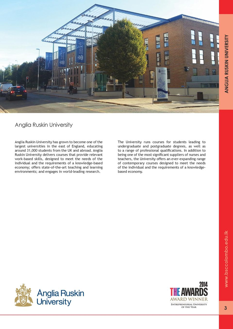 Anglia Ruskin University delivers courses that provide relevant work-based skills, designed to meet the needs of the individual and the requirements of a knowledge-based economy; offers