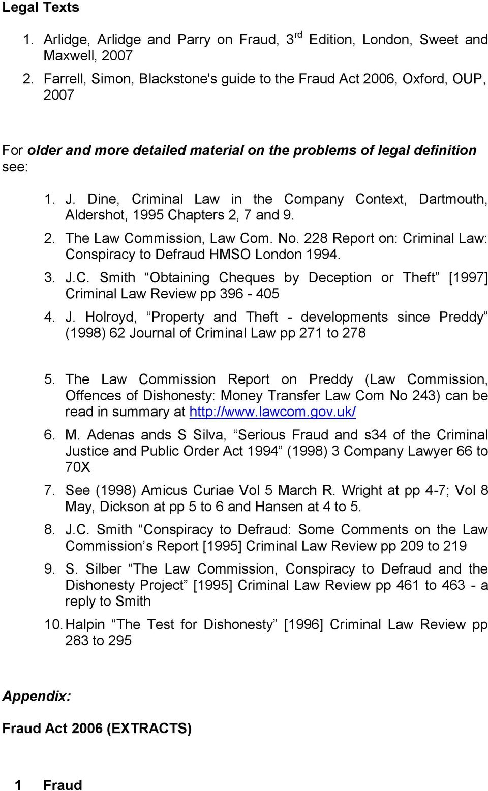 Dine, Criminal Law in the Company Context, Dartmouth, Aldershot, 1995 Chapters 2, 7 and 9. 2. The Law Commission, Law Com. No. 228 Report on: Criminal Law: Conspiracy to Defraud HMSO London 1994. 3.