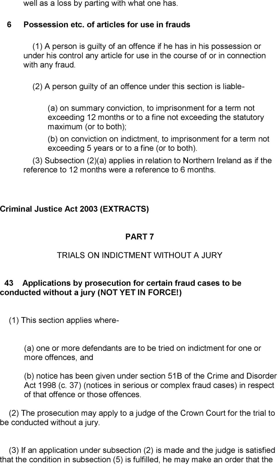 (2) A person guilty of an offence under this section is liable- (a) on summary conviction, to imprisonment for a term not exceeding 12 months or to a fine not exceeding the statutory maximum (or to