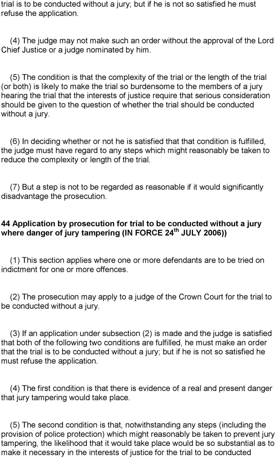 (5) The condition is that the complexity of the trial or the length of the trial (or both) is likely to make the trial so burdensome to the members of a jury hearing the trial that the interests of