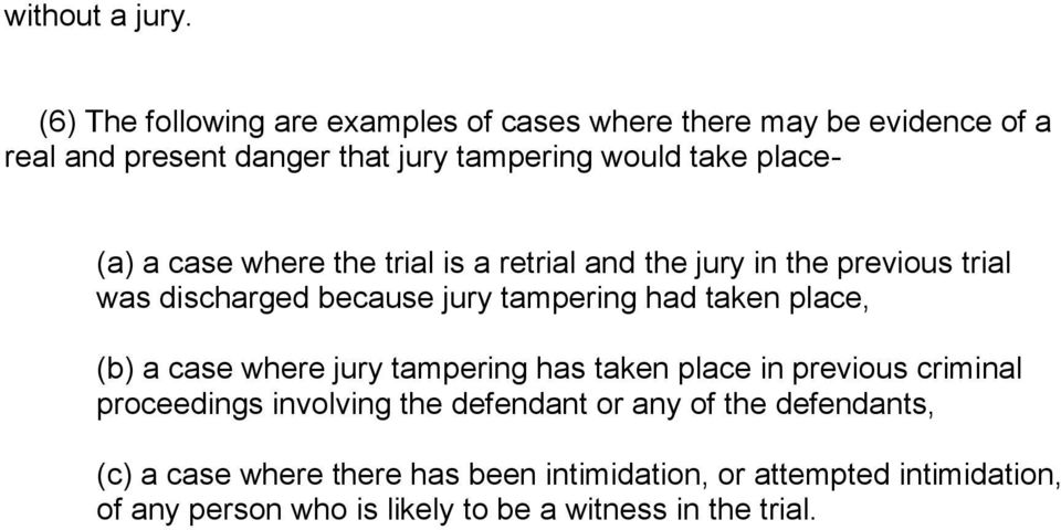 (a) a case where the trial is a retrial and the jury in the previous trial was discharged because jury tampering had taken place, (b) a
