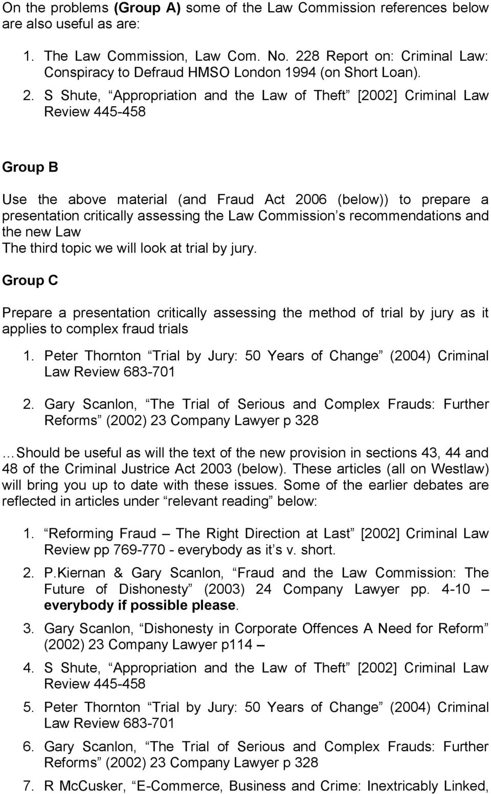 S Shute, Appropriation and the Law of Theft [2002] Criminal Law Review 445-458 Group B Use the above material (and Fraud Act 2006 (below)) to prepare a presentation critically assessing the Law