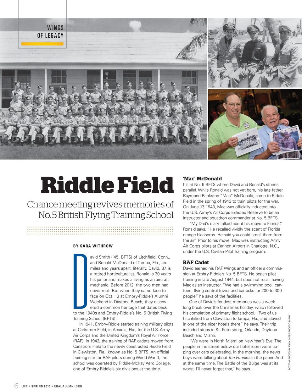 But when they came face to face on Oct. 13 at Embry-Riddle s Alumni Weekend in Daytona Beach, they discovered a common heritage that dates back to the 1940s and Embry-Riddle s No.