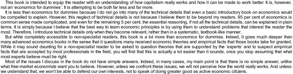 It is less than economics for dummies because I do not go into many of the technical details that even a basic introductory book on economics would be compelled to explain.