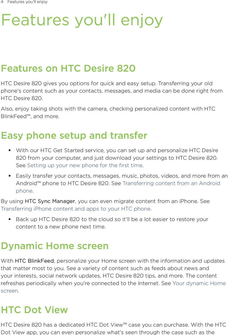 Also, enjoy taking shots with the camera, checking personalized content with HTC BlinkFeed, and more.