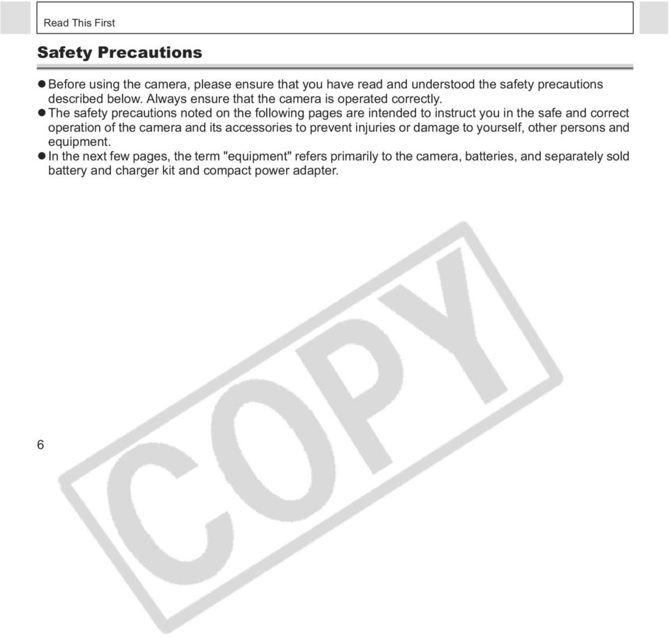 The safety precautions noted on the following pages are intended to instruct you in the safe and correct operation of the camera and its