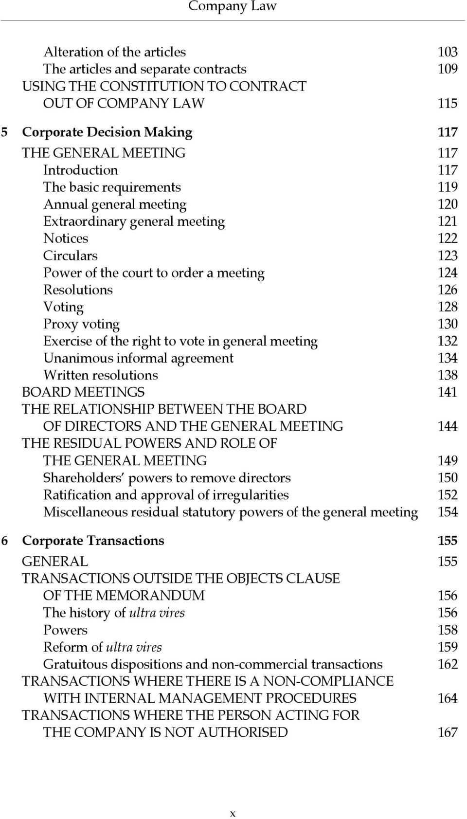 Proxy voting 130 Exercise of the right to vote in general meeting 132 Unanimous informal agreement 134 Written resolutions 138 BOARD MEETINGS 141 THE RELATIONSHIP BETWEEN THE BOARD OF DIRECTORS AND