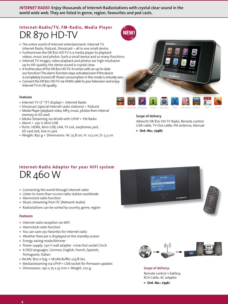 Furthermore the DR 870 HD-TV is a media player to playback videos, music and photos. Such a small device and so many functions.