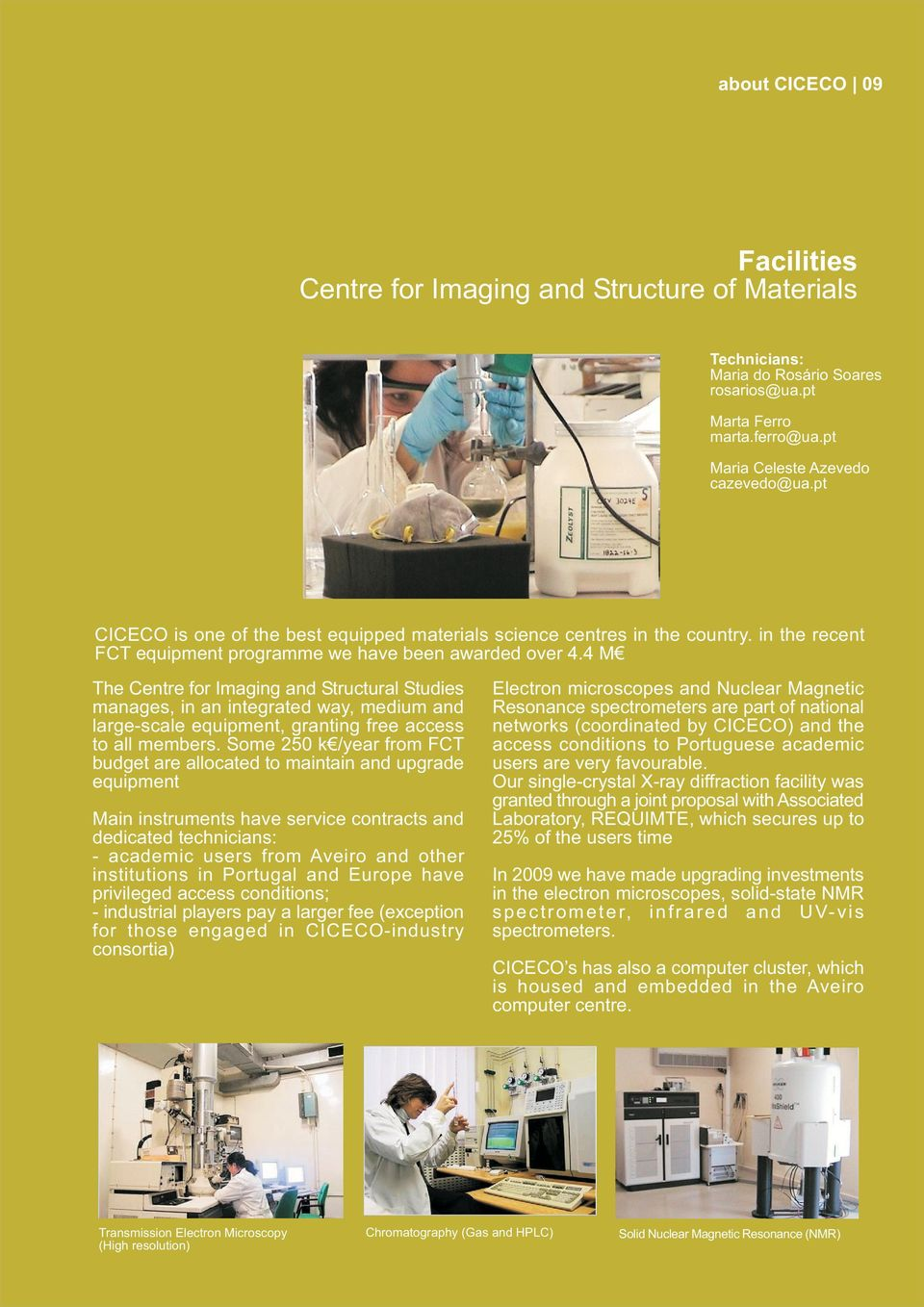 4 M The Centre for Imaging and Structural Studies manages, in an integrated way, medium and large-scale equipment, granting free access to all members.