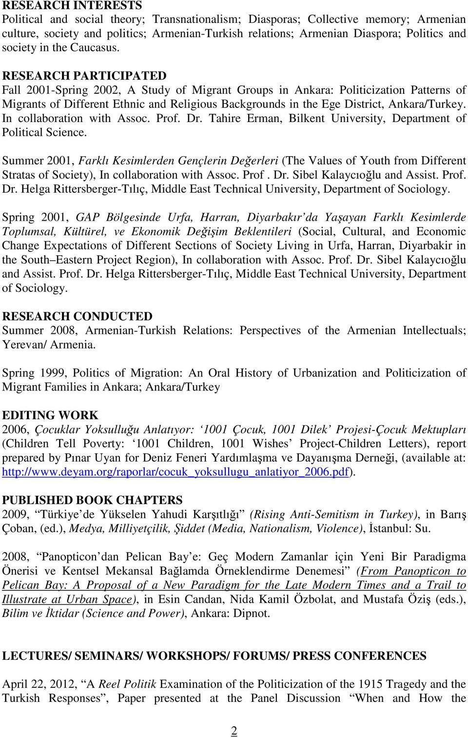 RESEARCH PARTICIPATED Fall 2001-Spring 2002, A Study of Migrant Groups in Ankara: Politicization Patterns of Migrants of Different Ethnic and Religious Backgrounds in the Ege District, Ankara/Turkey.