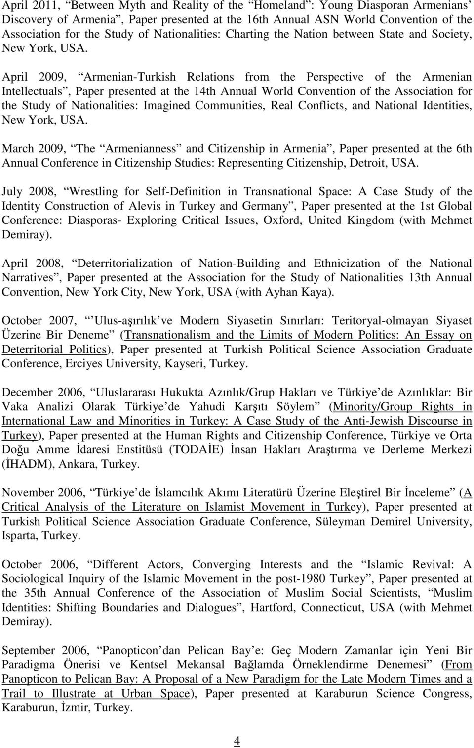 April 2009, Armenian-Turkish Relations from the Perspective of the Armenian Intellectuals, Paper presented at the 14th Annual World Convention of the Association for the Study of Nationalities: