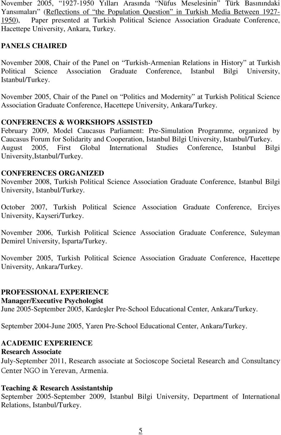 PANELS CHAIRED November 2008, Chair of the Panel on Turkish-Armenian Relations in History at Turkish Political Science Association Graduate Conference, Istanbul Bilgi University, Istanbul/Turkey.