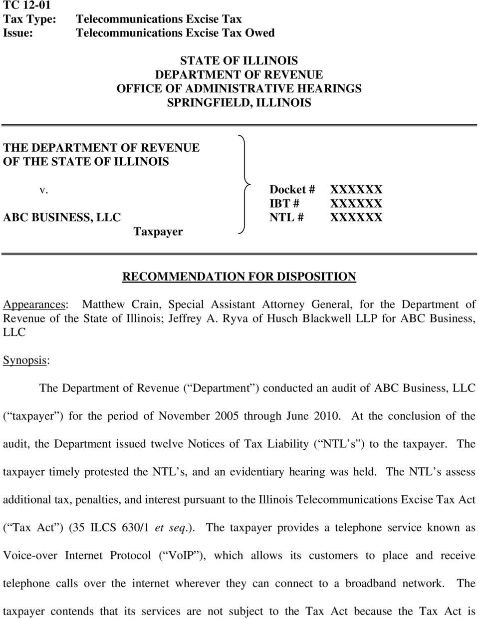Docket # XXXXXX IBT # XXXXXX ABC BUSINESS, LLC NTL # XXXXXX Taxpayer RECOMMENDATION FOR DISPOSITION Appearances: Matthew Crain, Special Assistant Attorney General, for the Department of Revenue of
