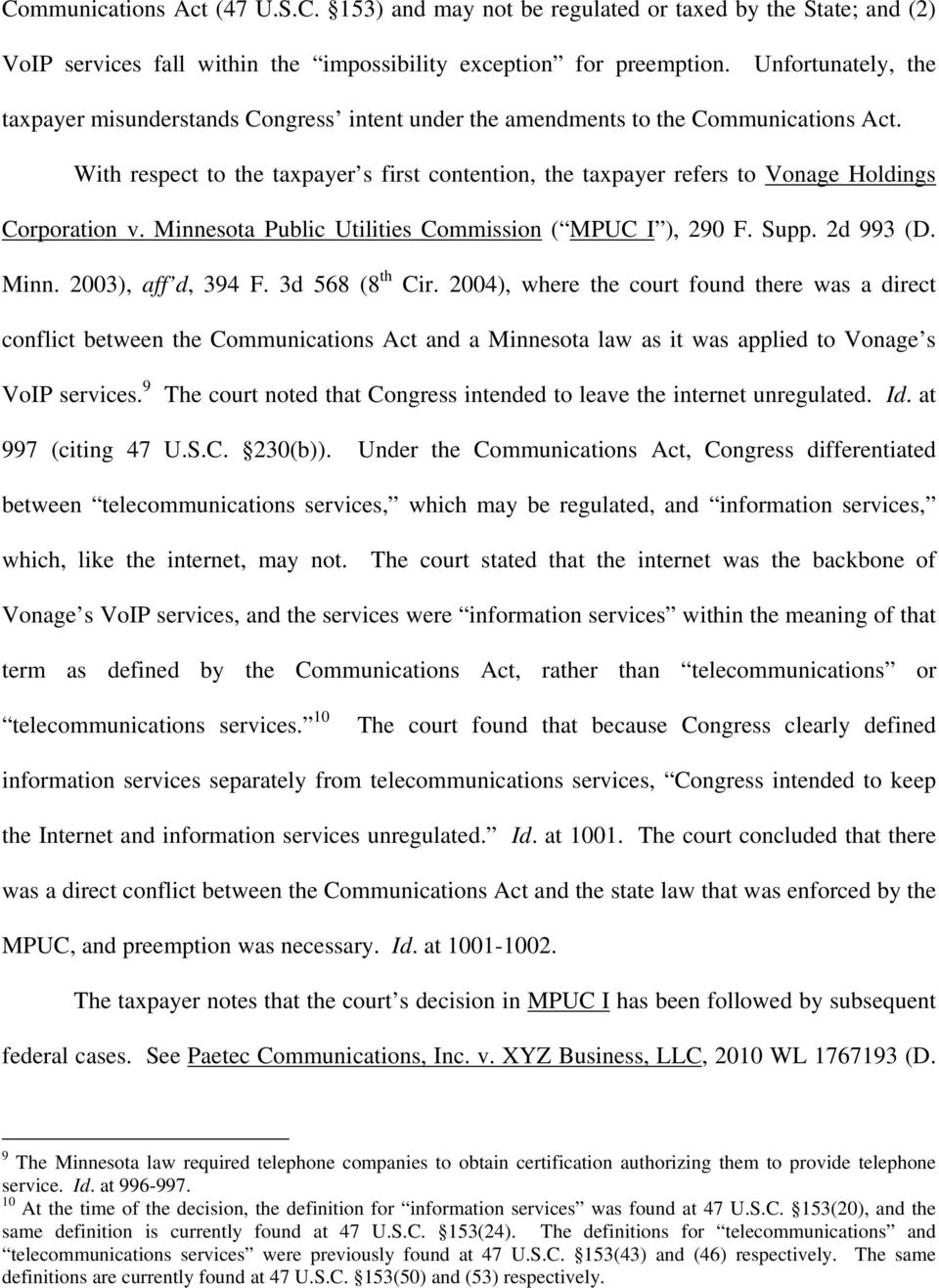 With respect to the taxpayer s first contention, the taxpayer refers to Vonage Holdings Corporation v. Minnesota Public Utilities Commission ( MPUC I ), 290 F. Supp. 2d 993 (D. Minn. 2003), aff d, 394 F.