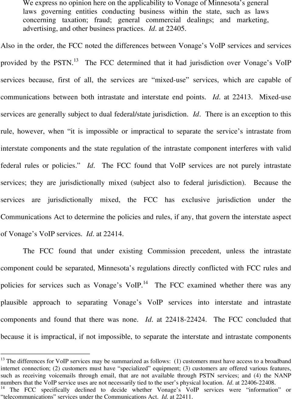 Also in the order, the FCC noted the differences between Vonage s VoIP services and services provided by the PSTN.