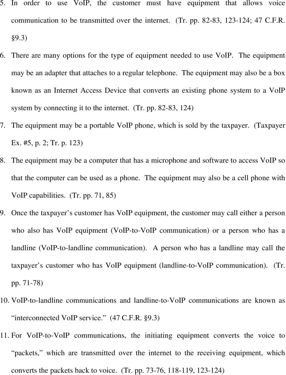 The equipment may also be a box known as an Internet Access Device that converts an existing phone system to a VoIP system by connecting it to the internet. (Tr. pp. 82-83, 124) 7.