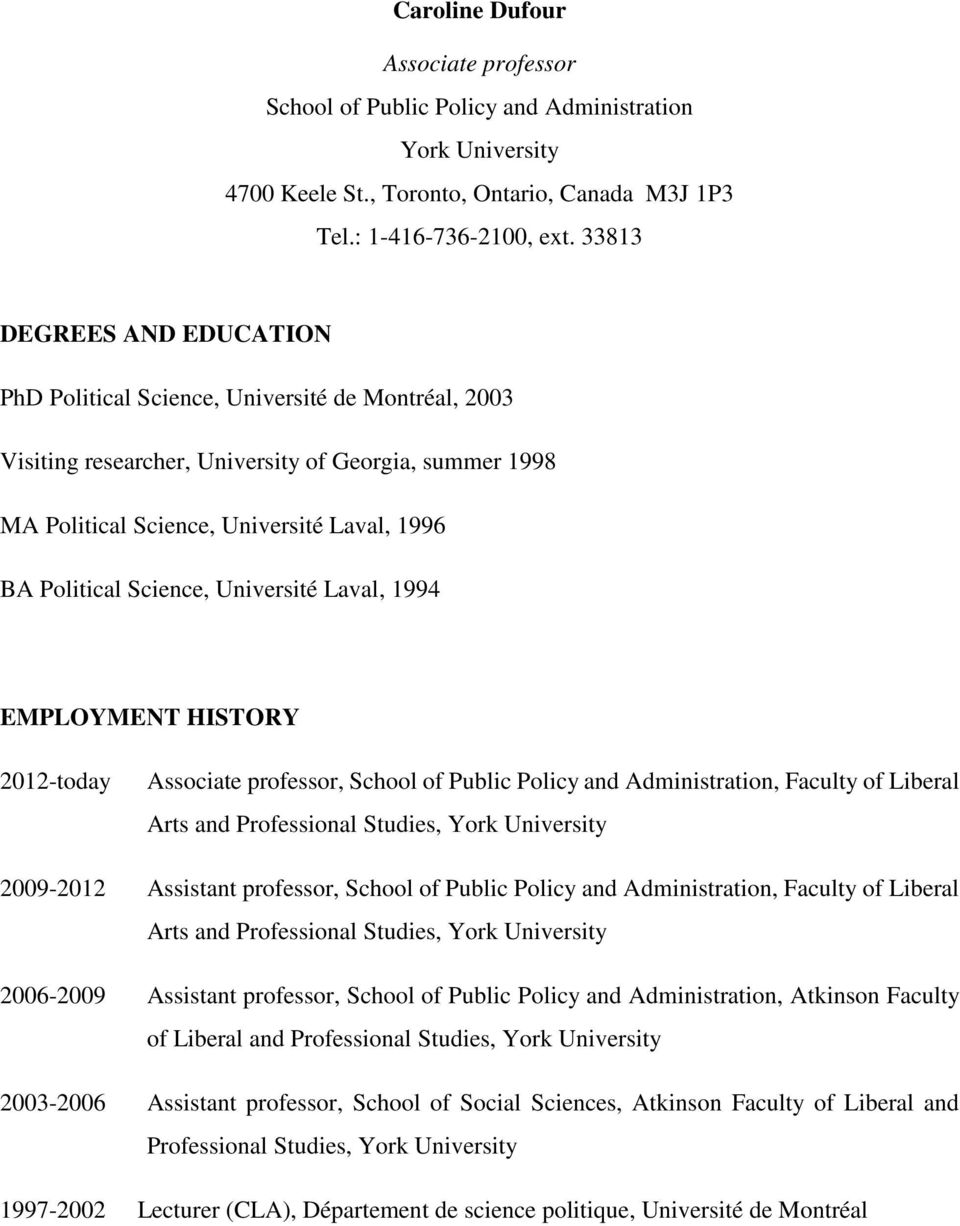 Science, Université Laval, 1994 EMPLOYMENT HISTORY 2012-today Associate professor, School of Public Policy and Administration, Faculty of Liberal Arts and Professional Studies, York University