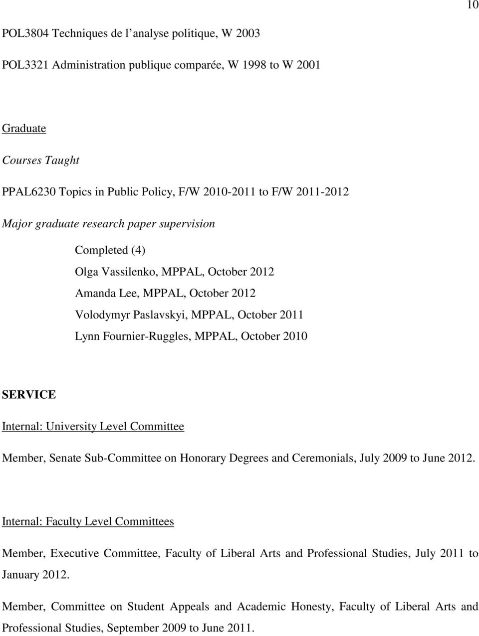 MPPAL, October 2010 SERVICE Internal: University Level Committee Member, Senate Sub-Committee on Honorary Degrees and Ceremonials, July 2009 to June 2012.