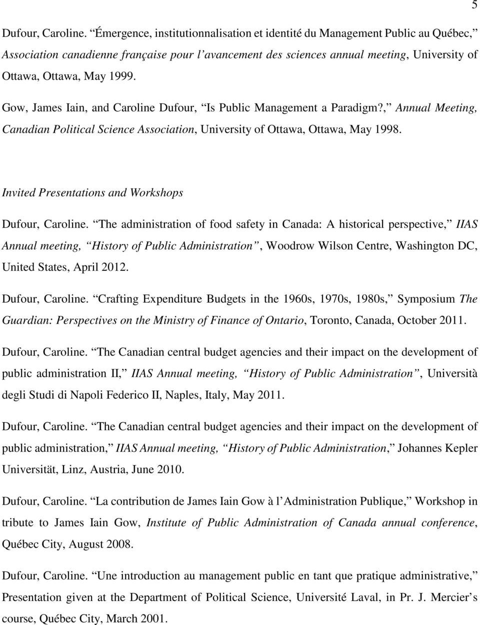 Gow, James Iain, and Caroline Dufour, Is Public Management a Paradigm?, Annual Meeting, Canadian Political Science Association, University of Ottawa, Ottawa, May 1998.