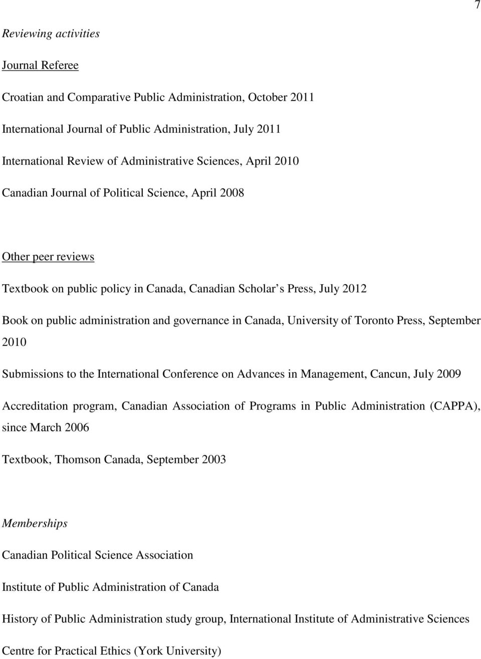 governance in Canada, University of Toronto Press, September 2010 Submissions to the International Conference on Advances in Management, Cancun, July 2009 Accreditation program, Canadian Association
