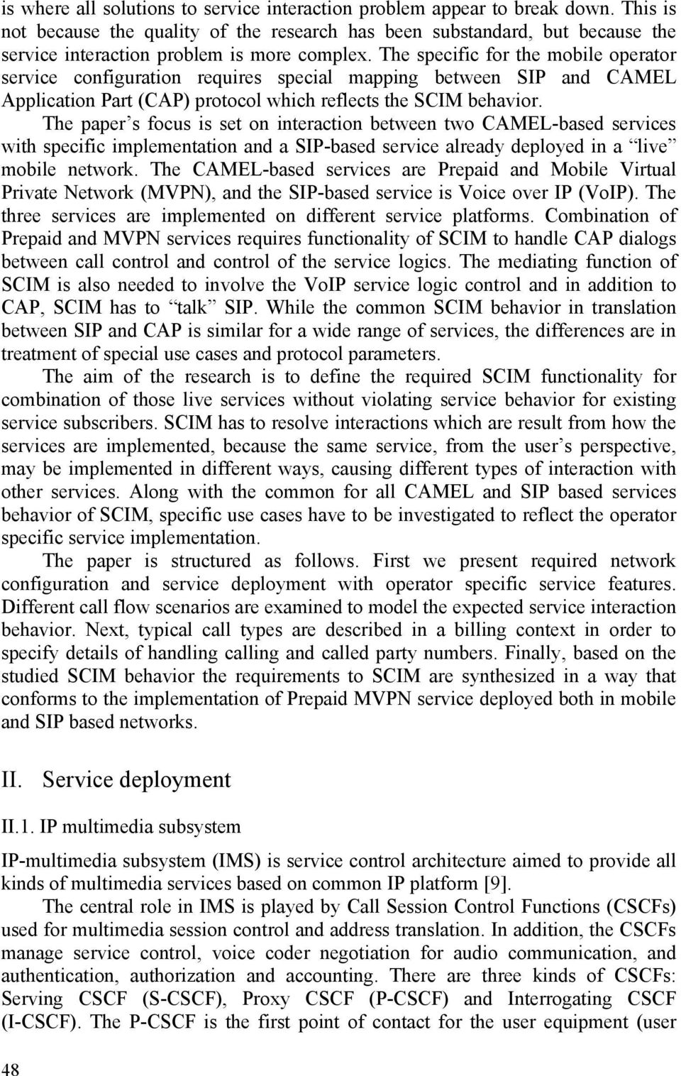 The specific for the mobile operator service configuration requires special mapping between SIP and CAMEL Application Part (CAP) protocol which reflects the SCIM behavior.