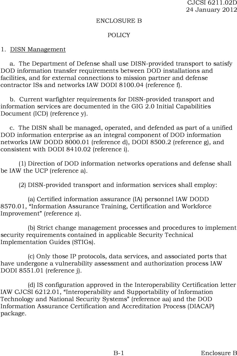 and defense contractor ISs and networks IAW DODI 8100.04 (reference f). b. Current warfighter requirements for DISN-provided transport and information services are documented in the GIG 2.