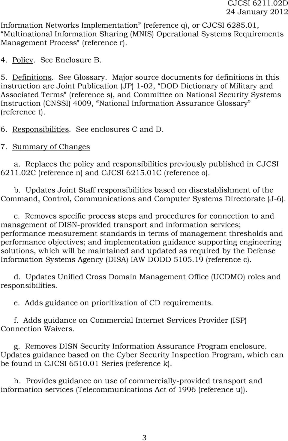 Major source documents for definitions in this instruction are Joint Publication (JP) 1-02, DOD Dictionary of Military and Associated Terms (reference s), and Committee on National Security Systems
